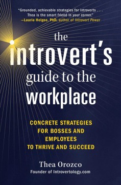 The Introvert's Guide to the Workplace - Concrete Strategies for Bosses and Employees to Thrive and Succeed