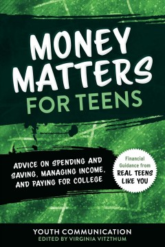 Money Matters for Teens - Advice on Spending and Saving, Managing Income, and Paying for College