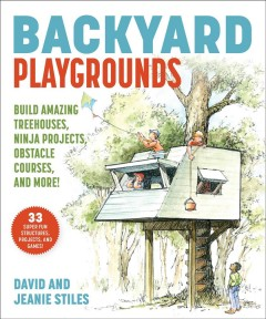 Backyard playgrounds - build amazing treehouses, ninja projects, obstacle courses, and more!