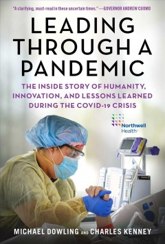 Leading Through a Pandemic - The Inside Story of Humanity, Innovation, and Lessons Learned During the Covid-19 Crisis