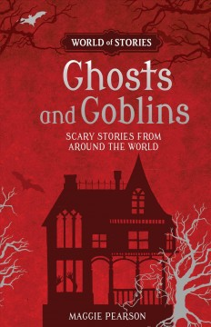 Ghosts and Goblins : Scary Stories From Around the World