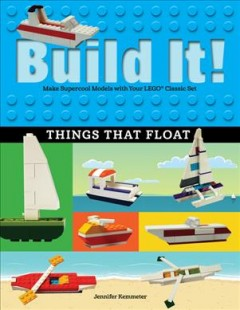 Build it! Things that float - make supercool models with your Lego classic set