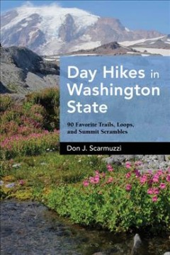 Day Hikes in Washington State - 90 Favorite Trails, Loops, and Summit Scrambles