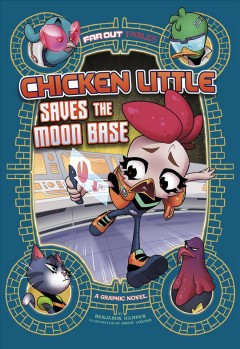 Chicken Little saves the moon base - a graphic novel