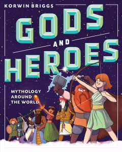 Gods and Heroes: Mythology Around the World