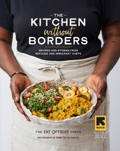 The Kitchen Without Borders - Recipes and Stories from Refugee and Immigrant Chefs