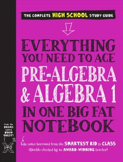 Everything you need to ace pre-algebra and algebra 1 in one big fat notebook - the complete high school study guide
