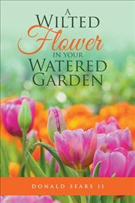 A Wilted Flower in Your Watered Garden