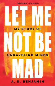 Let me not be mad - my story of unraveling minds