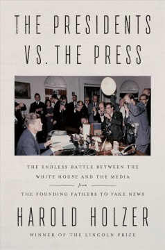 The Presidents vs. the Press: the endless battle between the White House and the media -- from the founding fathers to fake news
