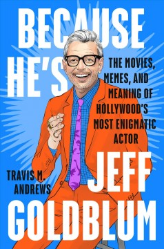 Because he's Jeff Goldblum - the life and memes of the coolest actor in Hollywood