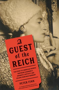 A guest of the Reich - the story of American heiress Gertrude Legendre and her dramatic captivity and daring escape from Nazi Germany