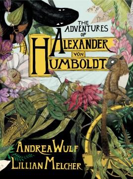 The adventures of Alexander Von Humboldt