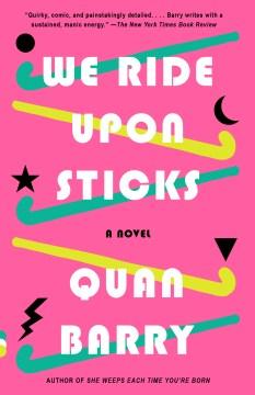 We Ride Upon Sticks A Novel