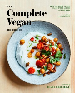The Complete Vegan Cookbook - over 150 whole-foods, plant-based recipes and techniques / by the Natural Gourmet Center ; with Honathan Cetnarski, Rebecca Miller FFrench, and Alexandra Shytsman ; photographs by Christina Holmes.