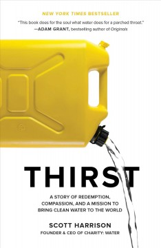 Thirst  A Story of Redemption, Compassion, and a Mission to Bring Clean Water to the World