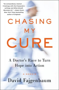 Chasing my cure - a doctor's race to turn hope into action - a memoir