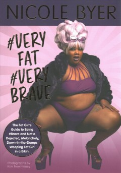 #veryfat #verybrave - The Fat Girl's Guide to Being #brave and Not a Dejected, Melancholy, Down-in-the-dumps Weeping Fat Girl in a Bikini