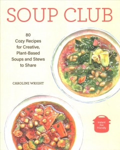 Soup Club - 80 Cozy Recipes for Creative Plant-based Soups and Stews to Share