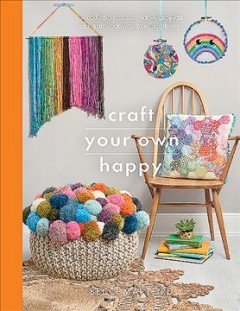 Craft your own happy - a collection of 25 creative projects to craft your way to mindfulness