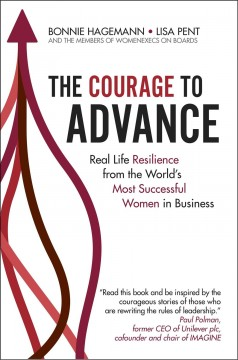 The Courage to Advance - Real Life Resilience from the World's Most Successful Women in Business
