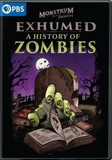Exhumed- A History of Zombies