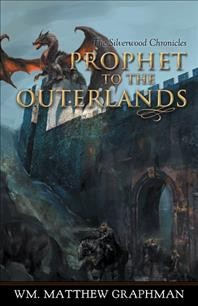 Prophet to the Outerlands / [Book 3 of the Silverwood Chronicles]