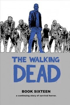 The walking dead - a continuing story of survival horror. Book sixteen