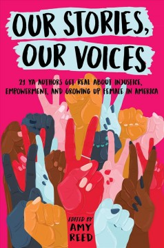 Our Stories, Our Voices: 21 YA authors get real about injustice, empowerment, & growing up female in America