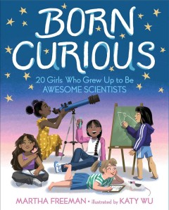 Born curious - 20 girls who grew up to be awesome scientists
