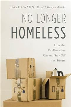 No longer homeless : how the ex-homeless get and stay off the streets
