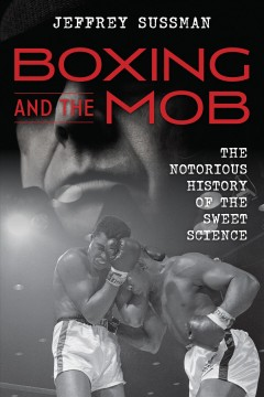 Boxing and the mob - the notorious history of the sweet science