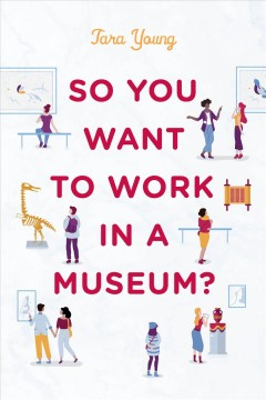 So you want to work in a museum