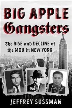 Big apple gangsters - the rise and decline of the mob in New York