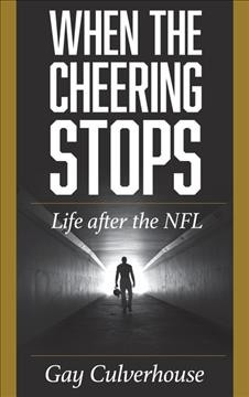 When the Cheering Stops - Life After the NFL