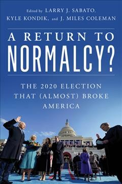 A Return to Normalcy? - The Election That Almost Broke America