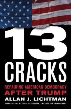 Thirteen cracks - repairing American democracy after Trump