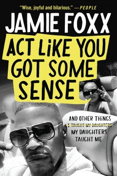 Act Like You Got Some Sense - And Other Things My Daughters Taught Me