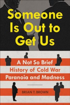 Someone is out to get us - a not so brief history of Cold War paranoia and madness