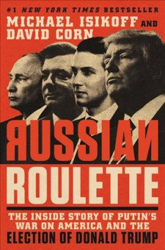 Russian Roulette: The Inside Story of Putin's War on America and the Election of Donald Trump.