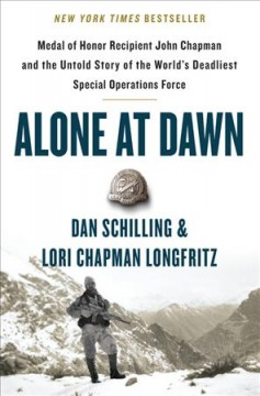 Alone at dawn - Medal of Honor Recipient John Chapman and the untold story of the world's deadliest special operations force