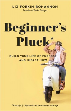 Beginner's pluck - build your life of purpose and impact now
