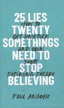25 lies twentysomethings need to stop believing - how to get unstuck and own your defining decade