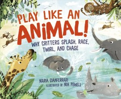 Play like an animal! - why critters splash, race, twirl, and chase