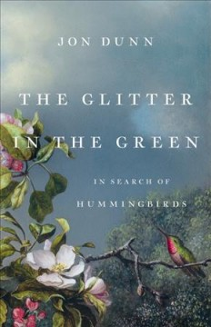 The Glitter in the Green - In Search of Hummingbirds