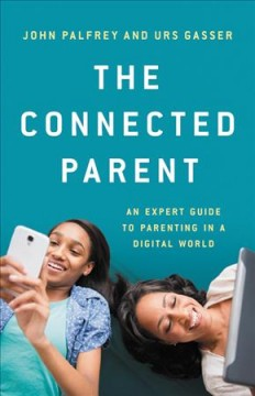 The Connected Parent An Expert Guide to Parenting in a Digital World