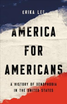 America for Americans A History of Xenophobia in the United States