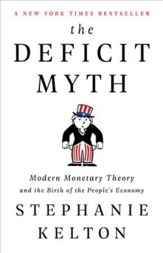 The deficit myth - modern monetary theory and the birth of the people's economy