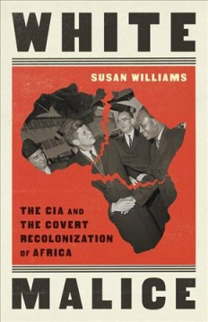 White Malice - The CIA and the Covert Recolonization of Africa