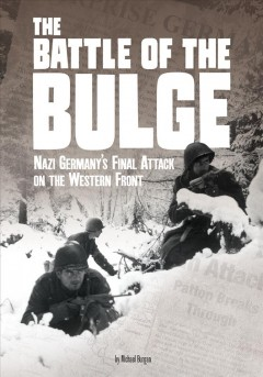 The Battle of the Bulge - Nazi Germany's Final Attack on the Western Front